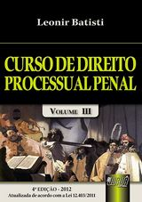 Capa do livro: Curso de Direito Processual Penal - Volume III, Leonir Batisti