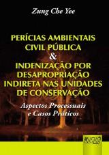Capa do livro: Per�cias Ambientais Civil P�blica & Indeniza��o por Desapropria��o Indireta nas Unidades de Conserva��o - Aspectos Processuais e Casos Pr�ticos, Zung Che Yee