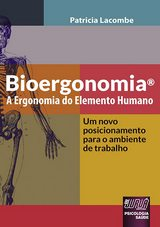 Capa do livro: Bioergonomia® - A Ergonomia do Elemento Humano - Um Novo Posicionamento para o Ambiente de Trabalho, Patricia Lacombe