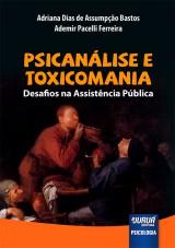 Capa do livro: Psicanálise e Toxicomania, Adriana Dias de Assumpção Bastos e Ademir Pacelli Ferreira