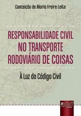 Capa do livro: Responsabilidade Civil no Transporte Rodoviário de Coisas - À Luz do Código Civil, Conceição de Maria Freire Leite