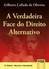 Capa do livro: Verdadeira Face do Direito Alternativo , A, Gilberto Callado de Oliveira