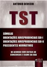 Capa do livro: TST - Súmulas - Orientações Jurisprudenciais SDI-I e SDI-II - Precedentes Normativos - De Acordo com Editais de Concursos e Exame da OAB, Antonio Devechi