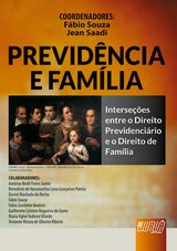 Capa do livro: Previd�ncia e Fam�lia - Interse��es entre o Direito Previdenci�rio e o Direito de Fam�lia, Coordenadores: F�bio Souza e Jean Saadi