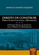 Capa do livro: Direito de Construir - Perfil Constitucional e Restrições - A Função Social em Conflito com o Direito de Propriedade, Marcelo Sampaio Siqueira
