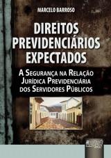 Capa do livro: Direitos Previdenciários Expectados - A Segurança na Relação Jurídica Previdenciária dos Servidores Públicos, Marcelo Barroso