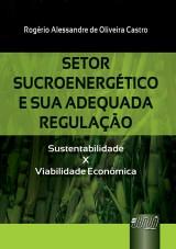 Capa do livro: Setor Sucroenergético e sua Adequada Regulação, Rogério Alessandre de Oliveira Castro