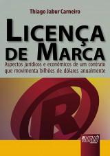 Capa do livro: Licen�a de Marca - Aspectos Jur�dicos e Econ�micos de um Contrato que Movimenta Bilh�es de D�lares Anualmente, Thiago Jabur Carneiro