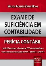 Capa do livro: Exame de Suficiência em Contabilidade - Perícia Contábil - • Inclui Exercícios e Provas do CFC com gabaritos • Comentários às Resoluções do CFC 1.244/09 e 1.243/09, Wilson Alberto Zappa Hoog