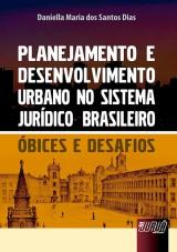 Capa do livro: Planejamento e Desenvolvimento Urbano no Sistema Jurídico Brasileiro, Daniella Maria dos Santos Dias