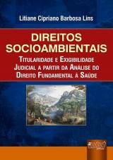 Capa do livro: Direitos Socioambientais - Titularidade e Exigibilidade Judicial a partir da Análise do Direito Fundamental à Saúde, Litiane Cipriano Barbosa Lins