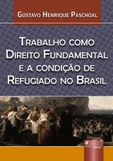 Capa do livro: Trabalho como Direito Fundamental e a Condição de Refugiado no Brasil, Gustavo Henrique Paschoal