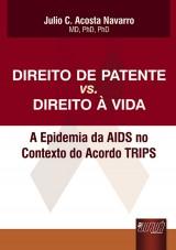 Capa do livro: Direito de Patente vs. Direito à Vida, Julio C. Acosta Navarro