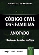 Capa do livro: Código Civil das Famílias - Anotado - 4ª Edição - Revista e Atualizada, Rodrigo da Cunha Pereira