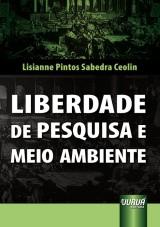 Capa do livro: Liberdade de Pesquisa e Meio Ambiente, Lisianne Pintos Sabedra Ceolin