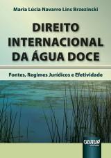 Capa do livro: Direito Internacional da �gua Doce - Fontes, Regimes Jur�dicos e Efetividade, Maria L�cia Navarro Lins Brzezinski