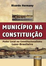 Capa do livro: Município na Constituição - Poder Local no Constitucionalismo Luso-Brasileiro, Ricardo Hermany
