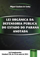 Capa do livro: Lei Orgânica da Defensoria Pública do Estado do Paraná Anotada - Lei Complementar Estadual 136, de 19 de maio de 2011, Miguel Gualano de Godoy