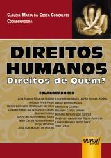 Capa do livro: Direitos Humanos - Direitos de Quem?, Coordenadora: Cláudia Maria da Costa Gonçalves
