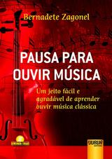 Capa do livro: Pausa Para Ouvir Música - Um Jeito Fácil e Agradável de Aprender Ouvir Música Clássica, Bernadete Zagonel