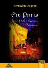 Capa do livro: Em Paris Tudo Acontece - Crônicas, Bernadete Zagonel
