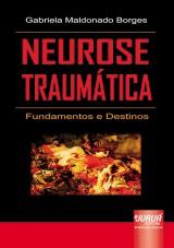 Capa do livro: Neurose Traumática - Fundamentos e Destinos, Gabriela Maldonado Borges