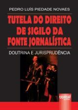 Capa do livro: Tutela do Direito de Sigilo da Fonte Jornalística, Pedro Luís Piedade Novaes