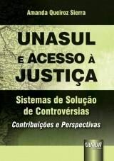 Capa do livro: Unasul e Acesso à Justiça - Sistemas de Solução de Controvérsias, Amanda Queiroz Sierra