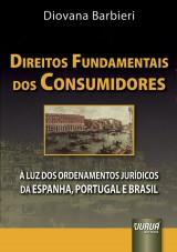Capa do livro: Direitos Fundamentais dos Consumidores - À Luz dos Ordenamentos Jurídicos da Espanha, Portugal e Brasil, Diovana Barbieri