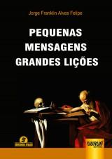 Capa do livro: Pequenas Mensagens, Grandes Lições, Jorge Franklin Alves Felipe