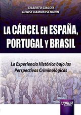 Capa do livro: La Cárcel en España, Portugal y Brasil - La Experiencia Histórica Bajo las Perspectivas Criminológicas, Gilberto Giacoia e Denise Hammerschmidt