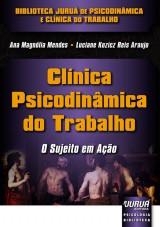 Capa do livro: Clínica Psicodinâmica do Trabalho – O Sujeito em Ação, Ana Magnólia Mendes/Luciane Kozicz Reis Araujo