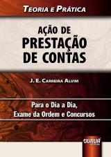 Capa do livro: A��o de Presta��o de Contas - Teoria e Pr�tica - Para o Dia a Dia, Exame da Ordem e Concursos, J. E. Carreira Alvim
