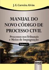 Capa do livro: Manual do Novo C�digo de Processo Civil - Volume V � Processos nos Tribunais e Meios de Impugna��o, J. E. Carreira Alvim