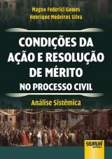 Capa do livro: Condições da Ação e Resolução de Mérito no Processo Civil, Henrique Medeiros Silva e Magno Federici Gomes