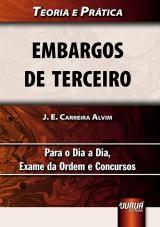 Capa do livro: Embargos de Terceiro � Teoria e Pr�tica - Para o Dia a Dia, Exame da Ordem e Concursos, J. E. Carreira Alvim