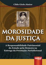 Capa do livro: Morosidade da Justi�a - A Responsabilidade Patrimonial do Estado pela Demora na Entrega da Presta��o Jurisdicional, Cildo Giolo J�nior