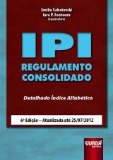 Capa do livro: IPI - Regulamento Consolidado - 6ª Edição - Atualizada até 25/07/2012, Organizadores: Emilio Sabatovski e Iara P. Fontoura
