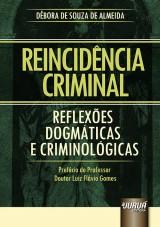 Capa do livro: Reincidência Criminal – Reflexões Dogmáticas e Criminológicas - Prefácio do Professor Doutor Luiz Flávio Gomes, Débora de Souza de Almeida