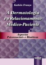 Capa do livro: Dermatologia e o Relacionamento M�dico-Paciente, A - Aspectos Psicossociais e Bio�ticos, Katlein Fran�a