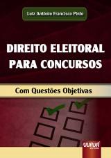 Capa do livro: Direito Eleitoral para Concursos - Com Questões Objetivas, Luiz Antônio Francisco Pinto