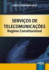 Capa do livro: Servi�os de Telecomunica��es - Regime Constitucional, Cibele Fernandes Dias
