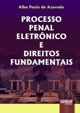 Capa do livro: Processo Penal Eletrônico e Direitos Fundamentais, Alba Paulo de Azevedo