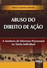 Capa do livro: Abuso do Direito de A��o - A Aus�ncia de Interesse Processual na Tutela Individual, Marcio Lamonica Bovino