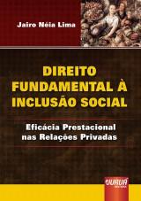 Capa do livro: Direito Fundamental à Inclusão Social - Eficácia Prestacional nas Relações Privadas, Jairo Néia Lima