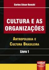 Capa do livro: Cultura e as Organizações - Antropologia e Cultura Brasileira - Livro 1, Carlos César Ronchi