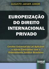 Capa do livro: Europeização do Direito Internacional Privado - Caráter Universal da Lei Aplicável e outros Contrastes com o Ordenamento Jurídico Brasileiro, Augusto Jaeger Junior