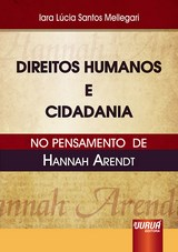 Capa do livro: Direitos Humanos e Cidadania no Pensamento de Hannah Arendt, Iara Lúcia Santos Mellegari