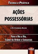 Capa do livro: A��es Possess�rias � Teoria e Pr�tica - Para o Dia a Dia, Exame da Ordem e Concursos, J. E. Carreira Alvim