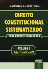 Capa do livro: Direito Constitucional Sistematizado - Para Provas e Concursos - Volume I - Arts. 1� ao 5� da CF, Lu�s Henrique Barbante Franz�